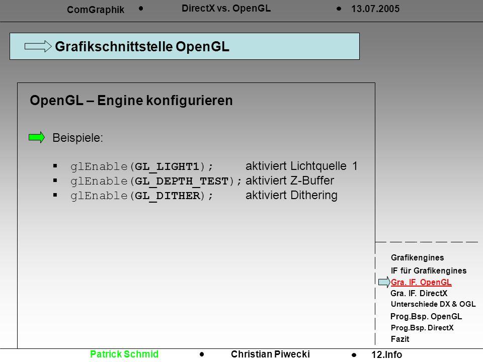 Beispiele: glEnable(GL_LIGHT1);aktiviert Lichtquelle 1 glEnable(GL_DEPTH_TEST);aktiviert Z-Buffer glEnable(GL_DITHER);aktiviert Dithering Grafikschnit