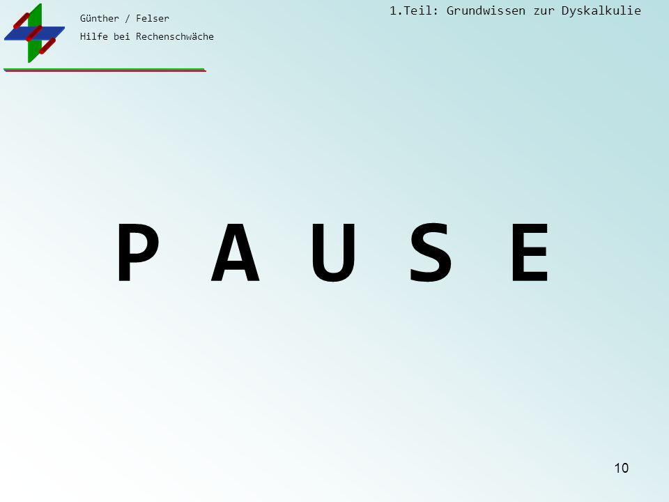 Günther / Felser Hilfe bei Rechenschwäche 1.Teil: Grundwissen zur Dyskalkulie 10 P A U S E