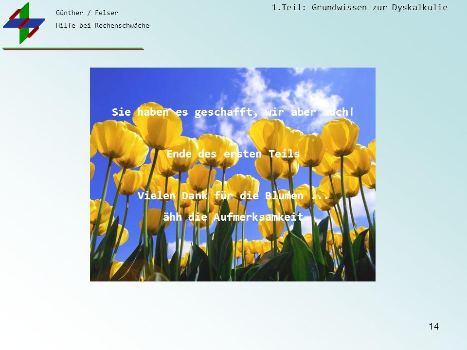 Günther / Felser Hilfe bei Rechenschwäche 1.Teil: Grundwissen zur Dyskalkulie 14 Sie haben es geschafft, wir aber auch.