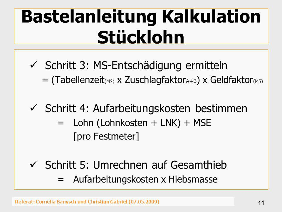 Referat: Cornelia Banysch und Christian Gabriel (07.05.2009) 11 Bastelanleitung Kalkulation Stücklohn Schritt 3: MS-Entschädigung ermitteln = (Tabelle