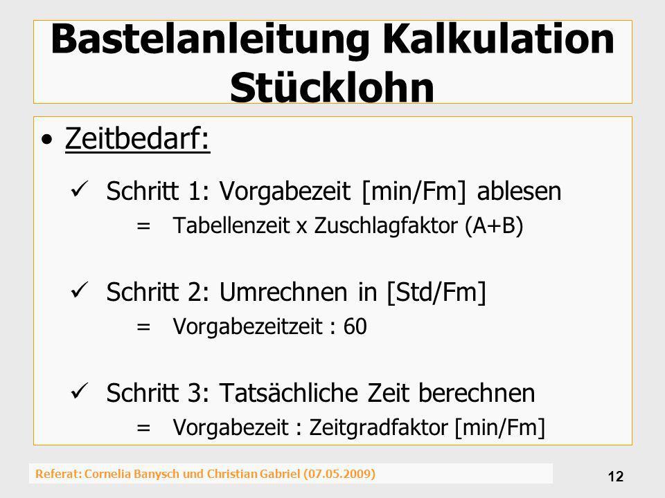 Referat: Cornelia Banysch und Christian Gabriel (07.05.2009) 12 Bastelanleitung Kalkulation Stücklohn Zeitbedarf: Schritt 1: Vorgabezeit [min/Fm] able