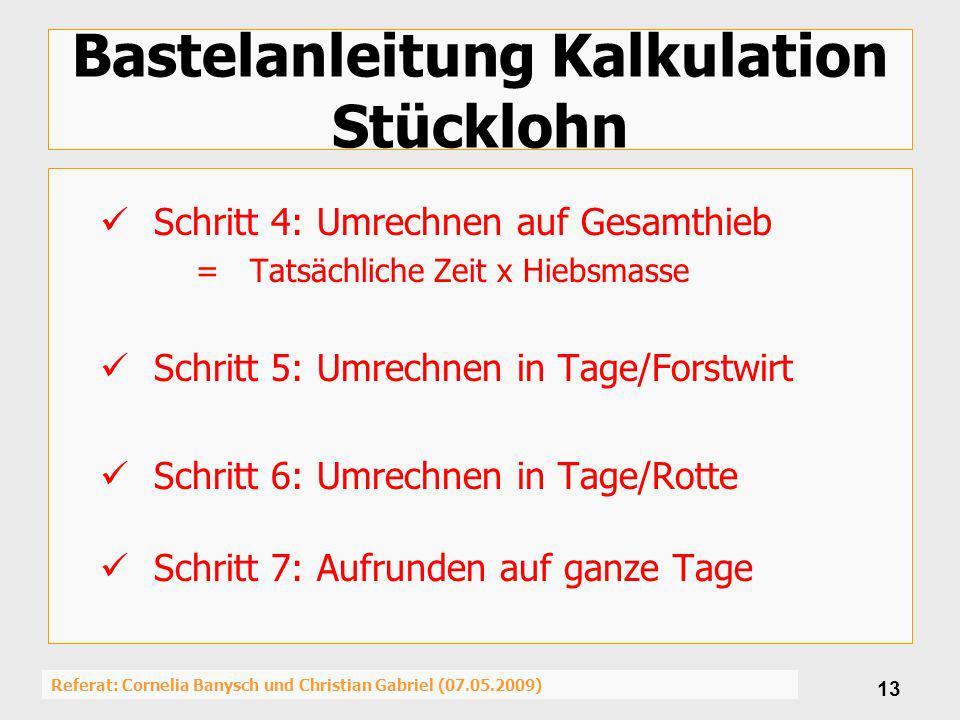Referat: Cornelia Banysch und Christian Gabriel (07.05.2009) 13 Bastelanleitung Kalkulation Stücklohn Schritt 4: Umrechnen auf Gesamthieb =Tatsächlich