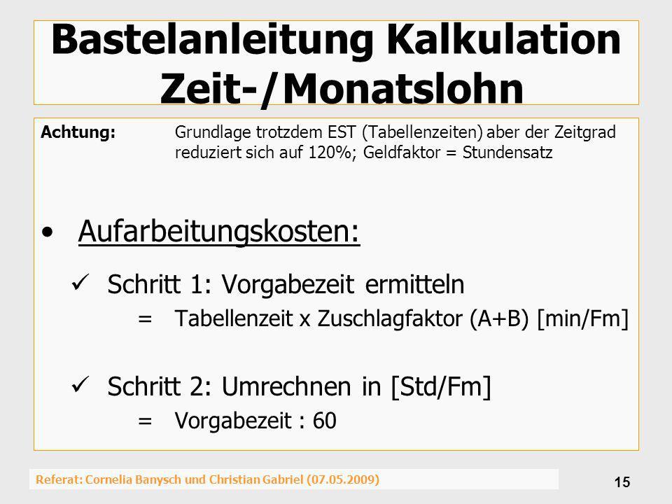 Referat: Cornelia Banysch und Christian Gabriel (07.05.2009) 15 Bastelanleitung Kalkulation Zeit-/Monatslohn Achtung:Grundlage trotzdem EST (Tabellenz
