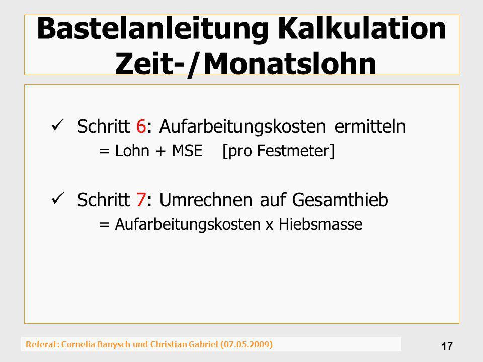 Referat: Cornelia Banysch und Christian Gabriel (07.05.2009) 17 Bastelanleitung Kalkulation Zeit-/Monatslohn Schritt 6: Aufarbeitungskosten ermitteln