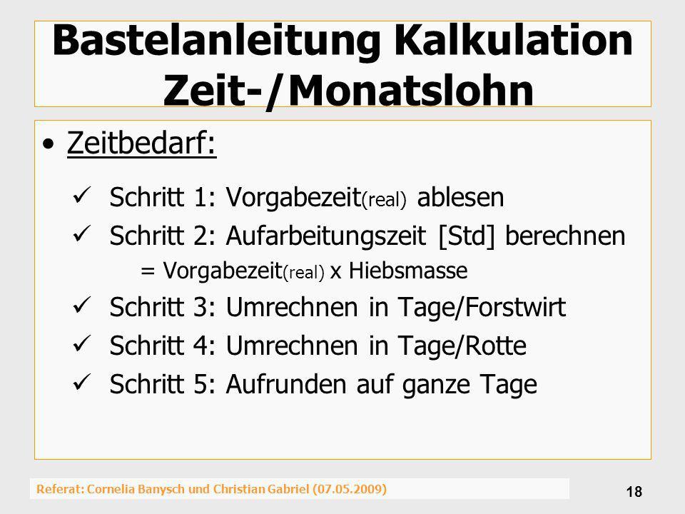 Referat: Cornelia Banysch und Christian Gabriel (07.05.2009) 18 Bastelanleitung Kalkulation Zeit-/Monatslohn Zeitbedarf: Schritt 1: Vorgabezeit (real)
