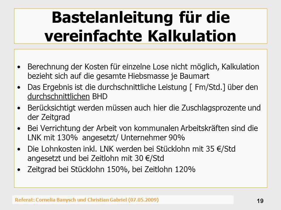 Referat: Cornelia Banysch und Christian Gabriel (07.05.2009) 19 Bastelanleitung für die vereinfachte Kalkulation Berechnung der Kosten für einzelne Lo