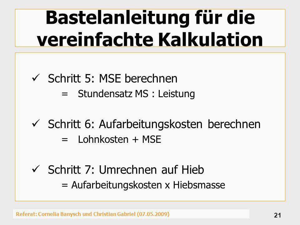 Referat: Cornelia Banysch und Christian Gabriel (07.05.2009) 21 Bastelanleitung für die vereinfachte Kalkulation Schritt 5: MSE berechnen =Stundensatz