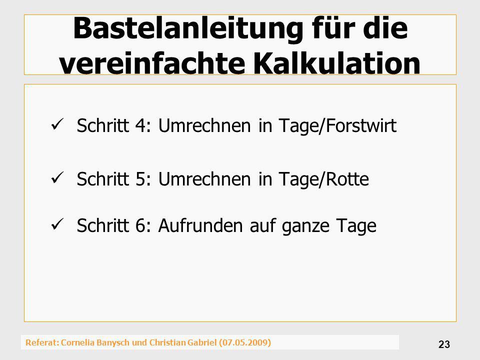 Referat: Cornelia Banysch und Christian Gabriel (07.05.2009) 23 Bastelanleitung für die vereinfachte Kalkulation Schritt 4: Umrechnen in Tage/Forstwir