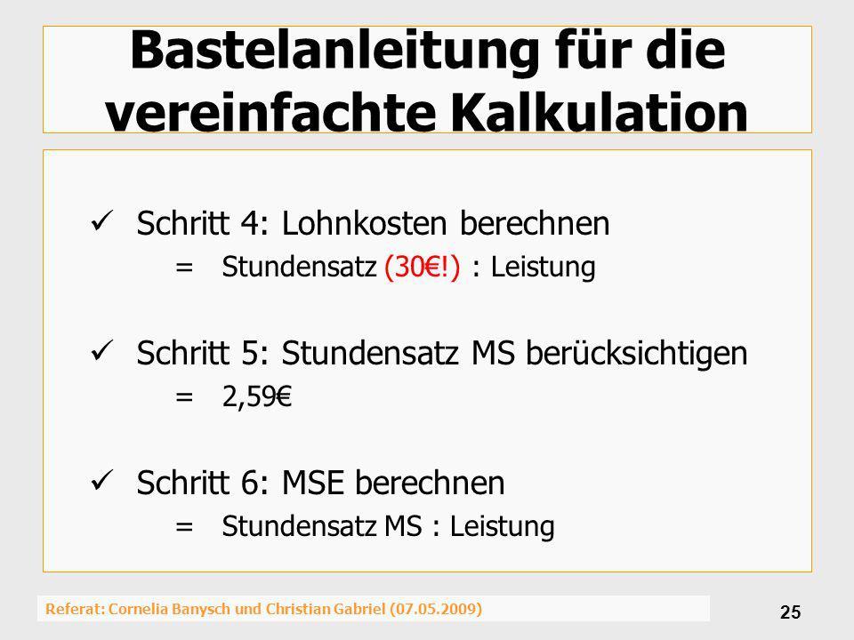 Referat: Cornelia Banysch und Christian Gabriel (07.05.2009) 25 Bastelanleitung für die vereinfachte Kalkulation Schritt 4: Lohnkosten berechnen =Stun
