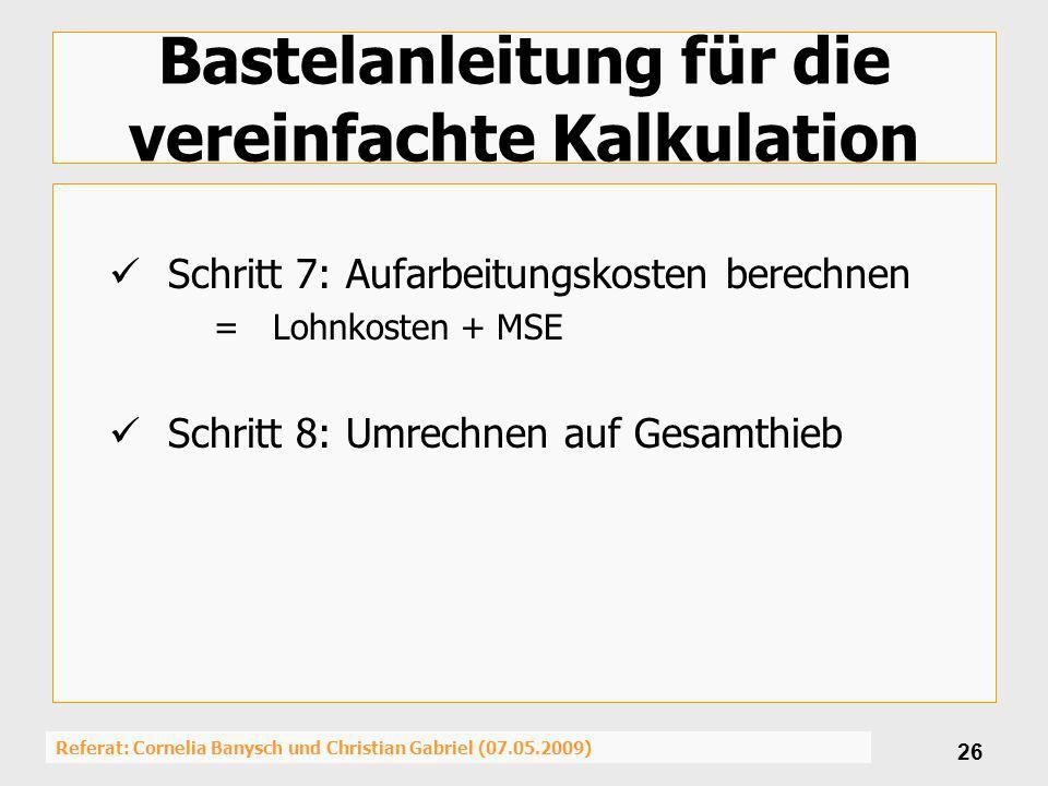 Referat: Cornelia Banysch und Christian Gabriel (07.05.2009) 26 Bastelanleitung für die vereinfachte Kalkulation Schritt 7: Aufarbeitungskosten berech