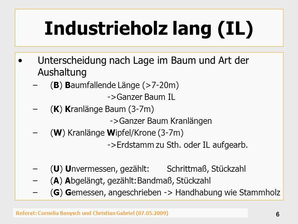 Referat: Cornelia Banysch und Christian Gabriel (07.05.2009) 6 Industrieholz lang (IL) Unterscheidung nach Lage im Baum und Art der Aushaltung –(B) Ba