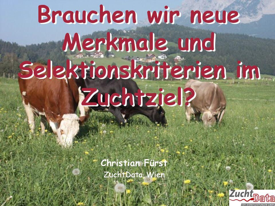 ZAR-Seminar 2007 – Christian Fürst Brauchen wir neue Merkmale und Selektionskriterien im Zuchtziel? Christian Fürst ZuchtData, Wien