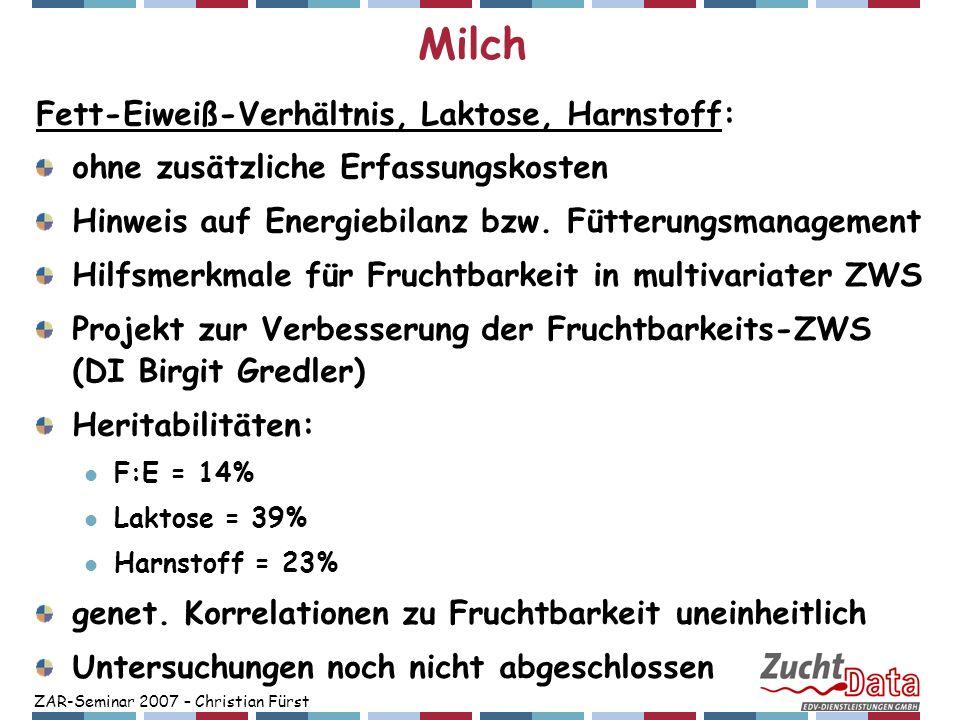 ZAR-Seminar 2007 – Christian Fürst Milch Fett-Eiweiß-Verhältnis, Laktose, Harnstoff: ohne zusätzliche Erfassungskosten Hinweis auf Energiebilanz bzw.