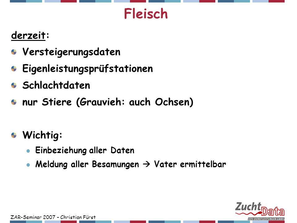 ZAR-Seminar 2007 – Christian Fürst Fleisch derzeit: Versteigerungsdaten Eigenleistungsprüfstationen Schlachtdaten nur Stiere (Grauvieh: auch Ochsen) W