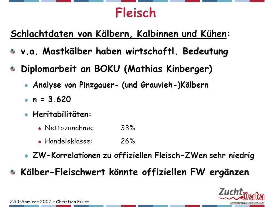 ZAR-Seminar 2007 – Christian Fürst Fleisch Schlachtdaten von Kälbern, Kalbinnen und Kühen: v.a. Mastkälber haben wirtschaftl. Bedeutung Diplomarbeit a