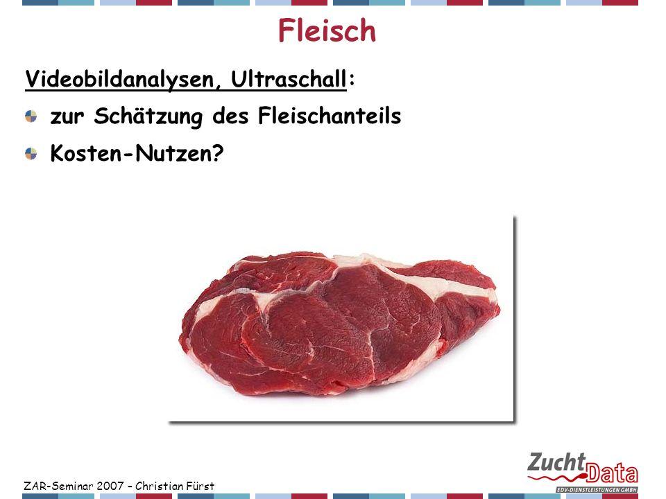 ZAR-Seminar 2007 – Christian Fürst Fleisch Fleischqualität: kaum züchterisch brauchbare Daten vorhanden Forschungsprojekt der Landw.