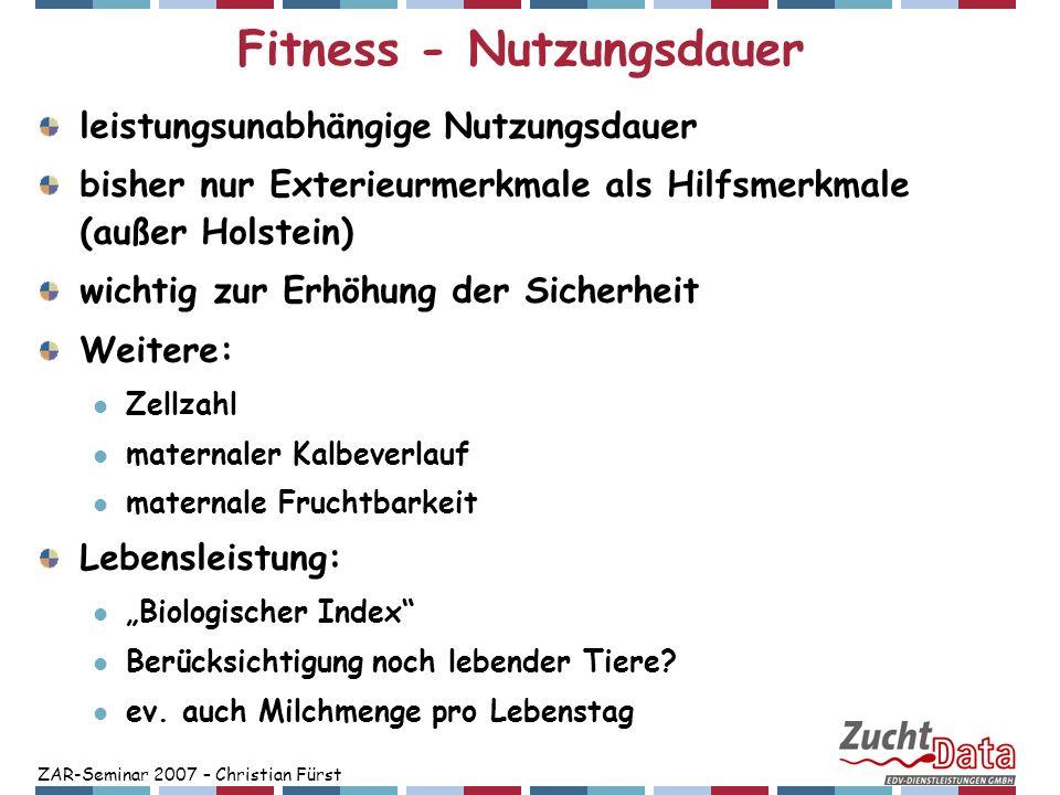 ZAR-Seminar 2007 – Christian Fürst Fitness - Nutzungsdauer leistungsunabhängige Nutzungsdauer bisher nur Exterieurmerkmale als Hilfsmerkmale (außer Ho