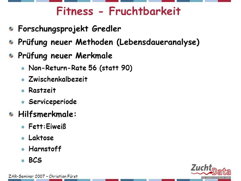 ZAR-Seminar 2007 – Christian Fürst Fitness - Fruchtbarkeit Forschungsprojekt Gredler Prüfung neuer Methoden (Lebensdaueranalyse) Prüfung neuer Merkmal