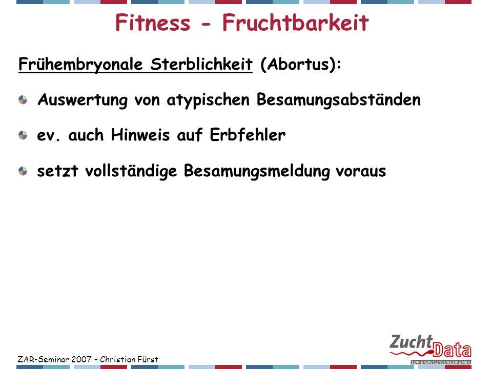 ZAR-Seminar 2007 – Christian Fürst Fitness - Kalbeverlauf Geburtsgewicht: nur in Fleischrinderbetrieben routinemäßig erhoben Schätzung durch Züchter hohe Korrelation zum paternalen Kalbeverlauf (Schweiz: 0,90)