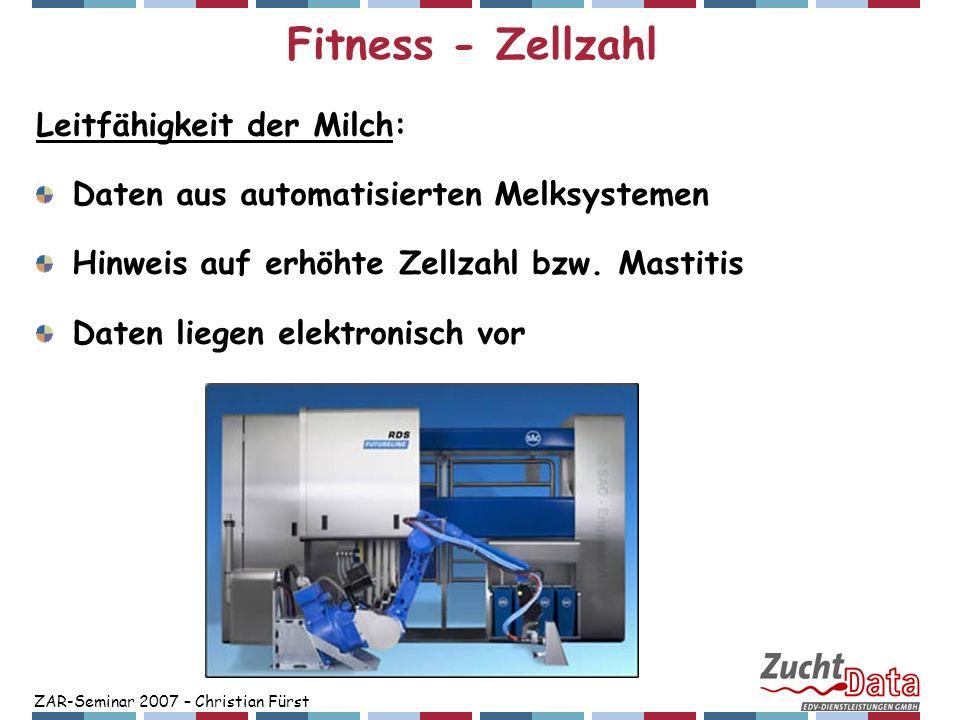 ZAR-Seminar 2007 – Christian Fürst Fitness - Zellzahl Leitfähigkeit der Milch: Daten aus automatisierten Melksystemen Hinweis auf erhöhte Zellzahl bzw