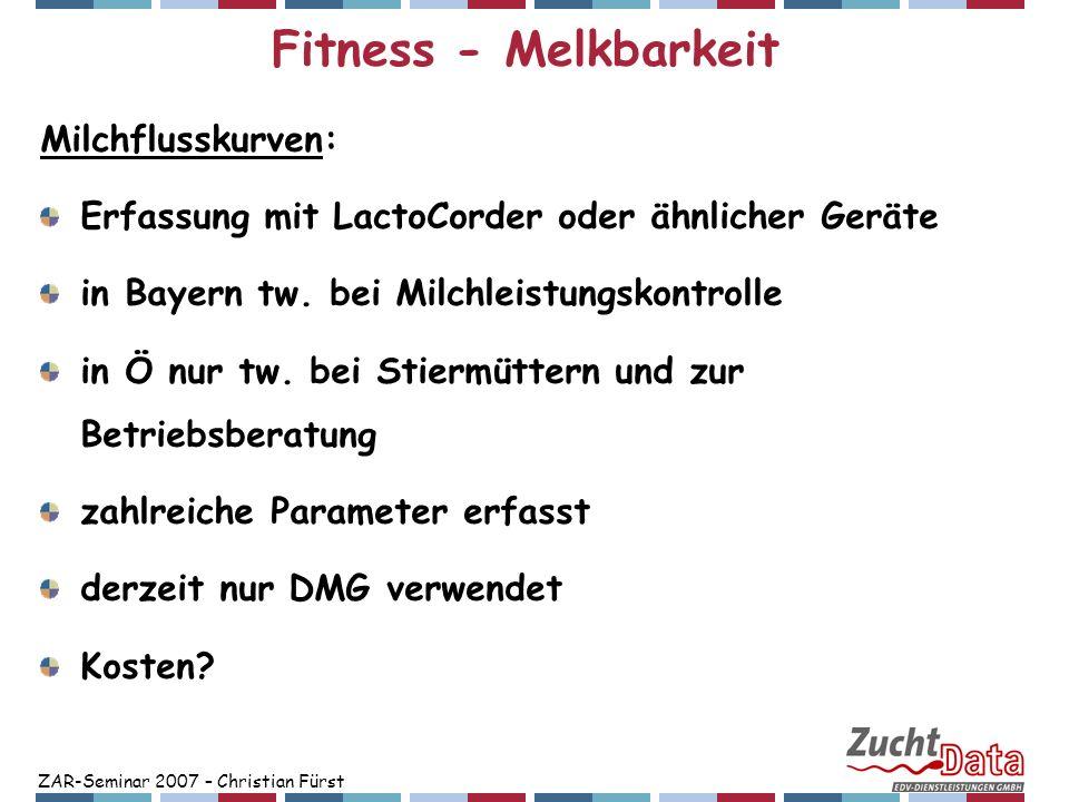 ZAR-Seminar 2007 – Christian Fürst Fitness - Gesundheit Gesundheitsmonitoring Rind: seit 2006 wichtige neue Selektionskriterien/Stier-Zuchtwerte: Mastitis Stoffwechselstabilität Fruchtbarkeit Klauen usw.