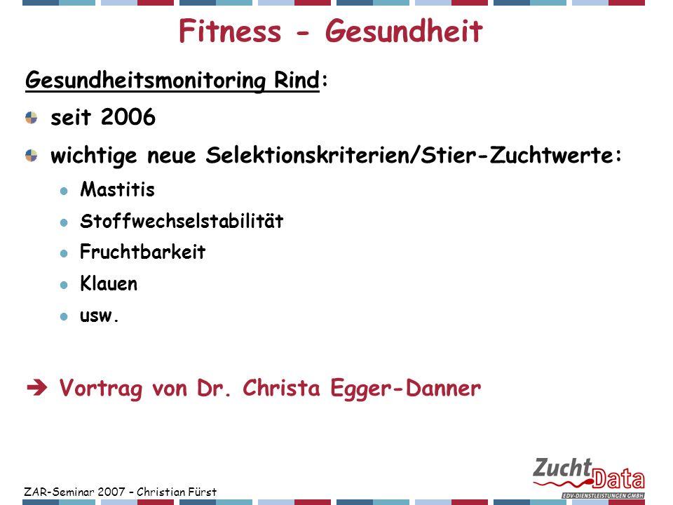 ZAR-Seminar 2007 – Christian Fürst Fitness - Gesundheit Gesundheitsmonitoring Rind: seit 2006 wichtige neue Selektionskriterien/Stier-Zuchtwerte: Mast