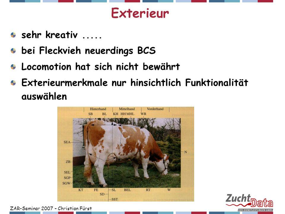 ZAR-Seminar 2007 – Christian Fürst Exterieur sehr kreativ..... bei Fleckvieh neuerdings BCS Locomotion hat sich nicht bewährt Exterieurmerkmale nur hi