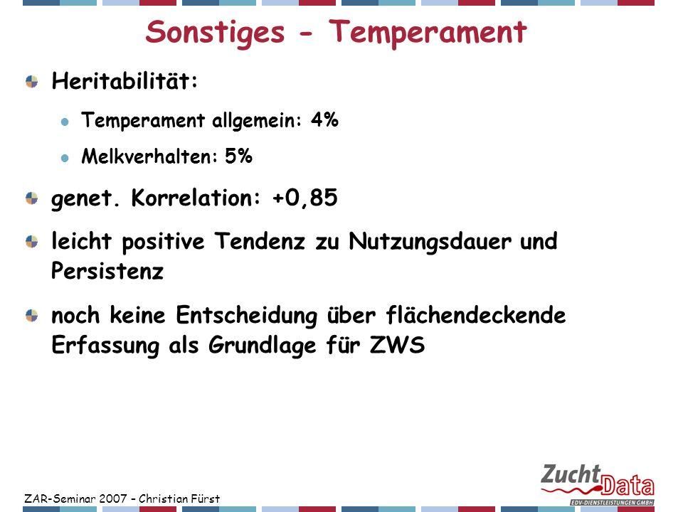 ZAR-Seminar 2007 – Christian Fürst Sonstiges - Temperament Heritabilität: Temperament allgemein: 4% Melkverhalten: 5% genet. Korrelation: +0,85 leicht
