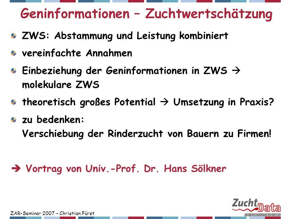 ZAR-Seminar 2007 – Christian Fürst Geninformationen – Zuchtwertschätzung ZWS: Abstammung und Leistung kombiniert vereinfachte Annahmen Einbeziehung de