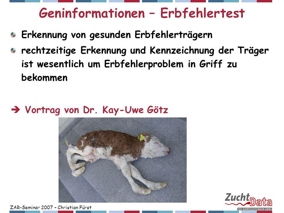 ZAR-Seminar 2007 – Christian Fürst Geninformationen – Erbfehlertest Erkennung von gesunden Erbfehlerträgern rechtzeitige Erkennung und Kennzeichnung d