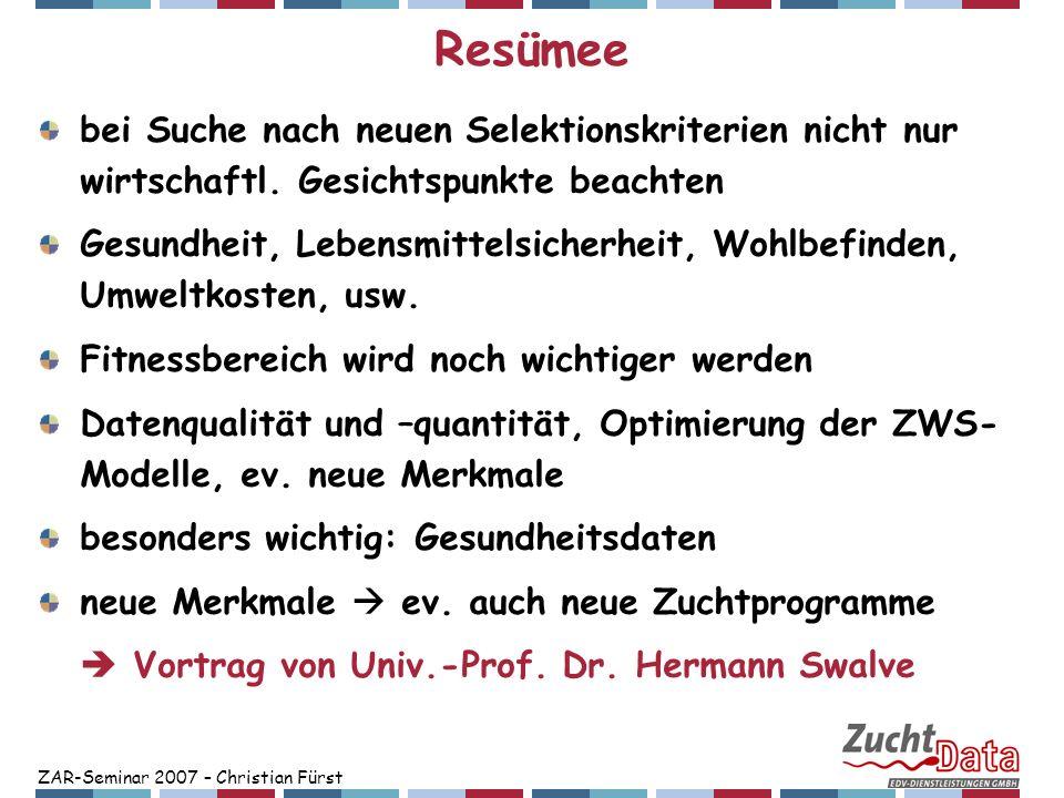 ZAR-Seminar 2007 – Christian Fürst Resümee bei Suche nach neuen Selektionskriterien nicht nur wirtschaftl. Gesichtspunkte beachten Gesundheit, Lebensm