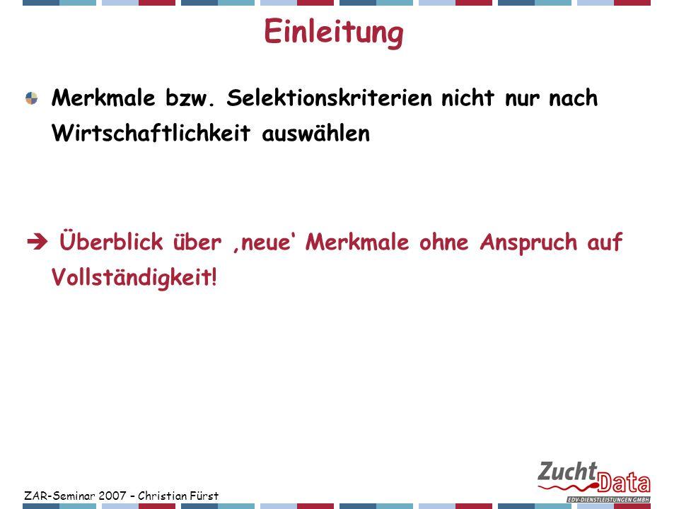 ZAR-Seminar 2007 – Christian Fürst Einleitung Merkmale bzw. Selektionskriterien nicht nur nach Wirtschaftlichkeit auswählen Überblick über neue Merkma
