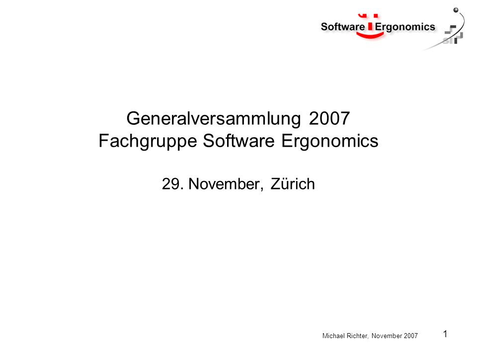Michael Richter, November 2007 1 Generalversammlung 2007 Fachgruppe Software Ergonomics 29.
