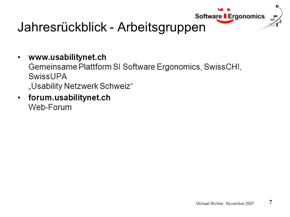 Michael Richter, November 2007 7 Jahresrückblick - Arbeitsgruppen www.usabilitynet.ch Gemeinsame Plattform SI Software Ergonomics, SwissCHI, SwissUPA Usability Netzwerk Schweiz forum.usabilitynet.ch Web-Forum
