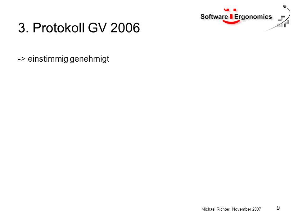 Michael Richter, November 2007 9 3. Protokoll GV 2006 -> einstimmig genehmigt