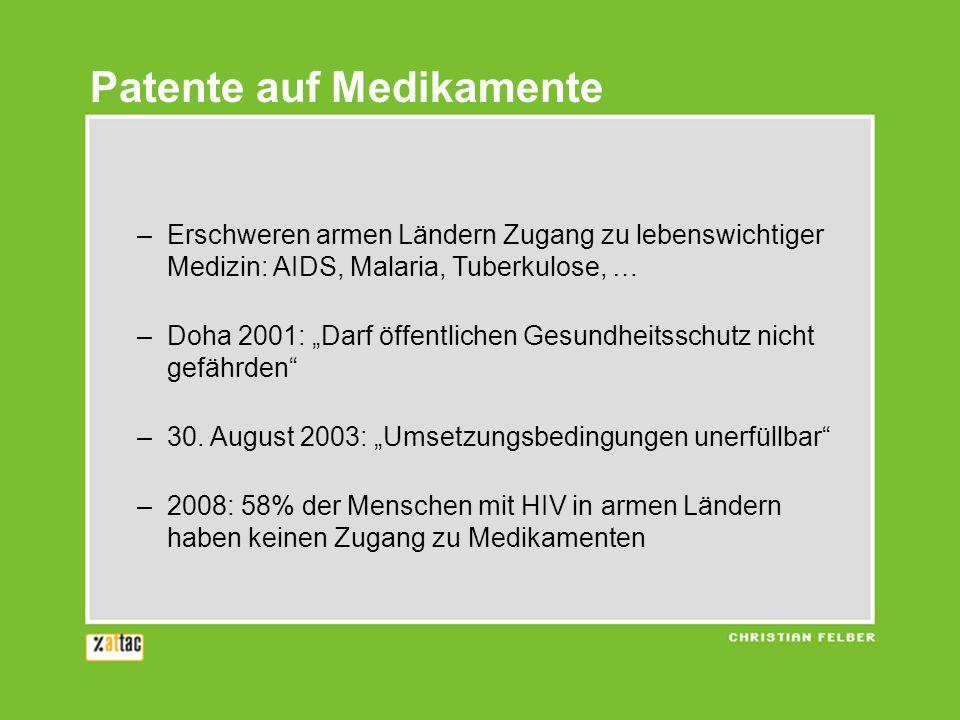 Patente auf Medikamente –Erschweren armen Ländern Zugang zu lebenswichtiger Medizin: AIDS, Malaria, Tuberkulose, … –Doha 2001: Darf öffentlichen Gesun