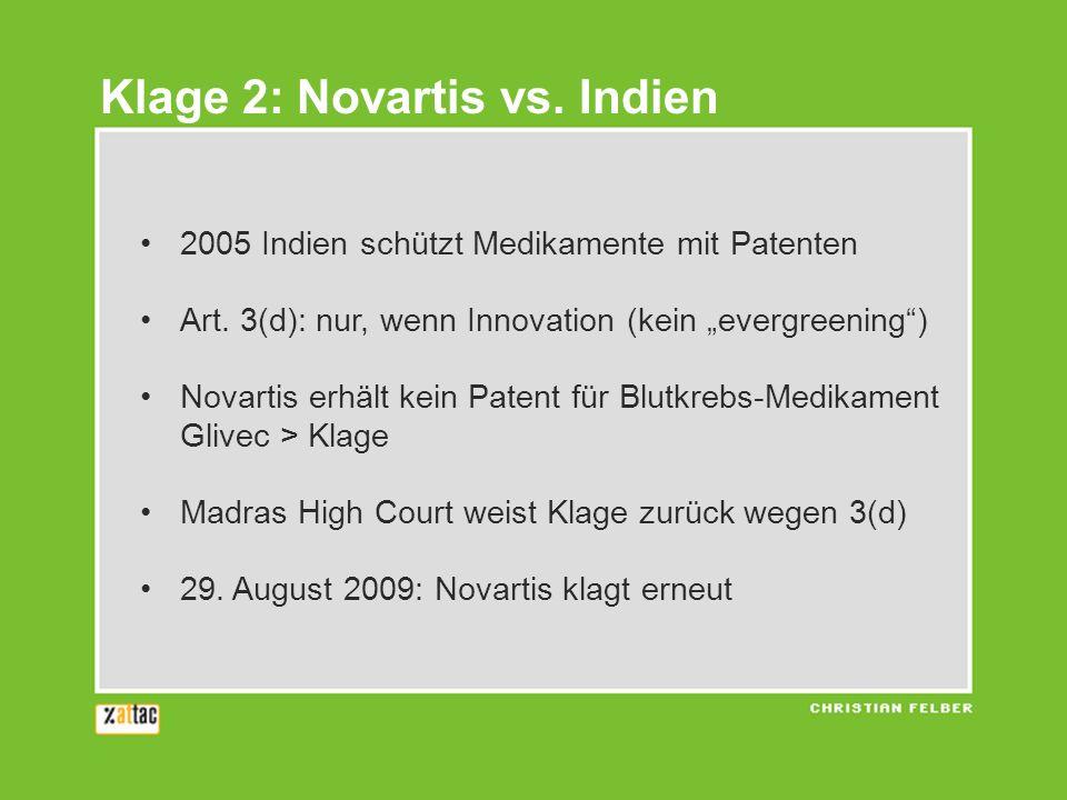 2005 Indien schützt Medikamente mit Patenten Art. 3(d): nur, wenn Innovation (kein evergreening) Novartis erhält kein Patent für Blutkrebs-Medikament