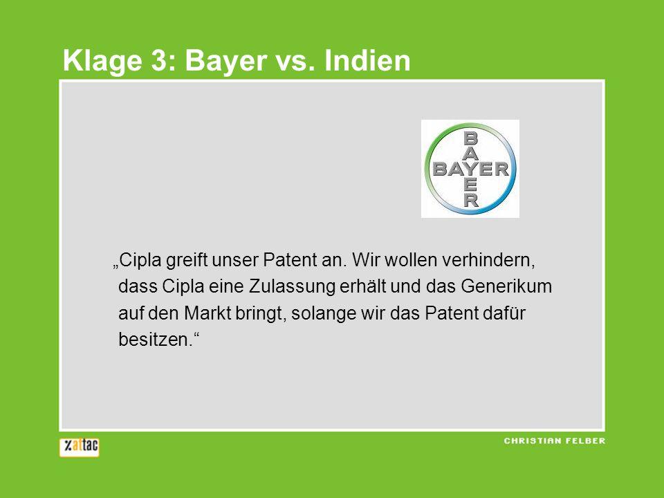 Klage 3: Bayer vs. Indien Cipla greift unser Patent an. Wir wollen verhindern, dass Cipla eine Zulassung erhält und das Generikum auf den Markt bringt