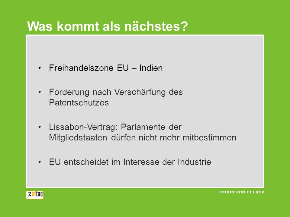 Freihandelszone EU – Indien Forderung nach Verschärfung des Patentschutzes Lissabon-Vertrag: Parlamente der Mitgliedstaaten dürfen nicht mehr mitbestimmen EU entscheidet im Interesse der Industrie Was kommt als nächstes