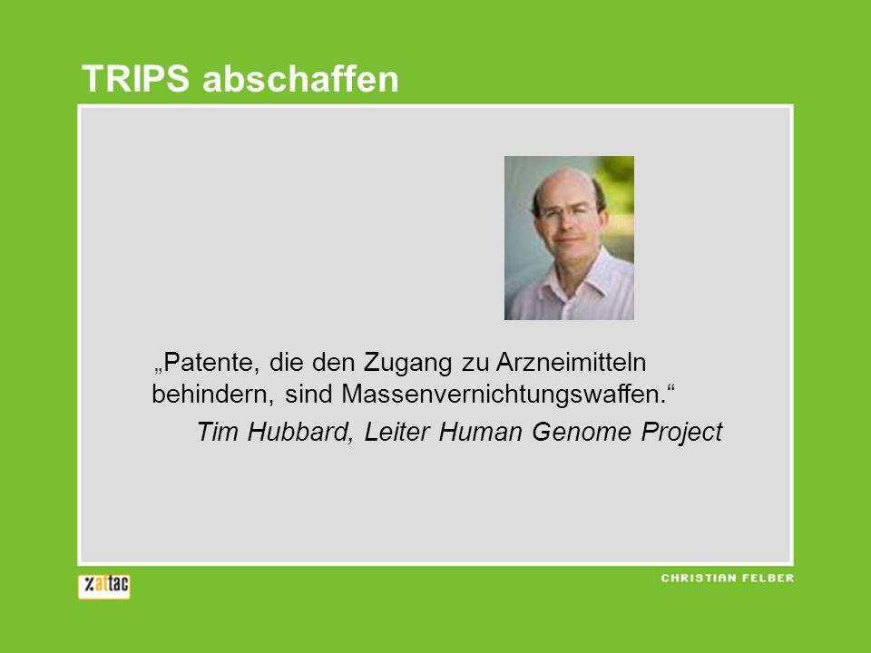 Patente, die den Zugang zu Arzneimitteln behindern, sind Massenvernichtungswaffen. Tim Hubbard, Leiter Human Genome Project TRIPS abschaffen