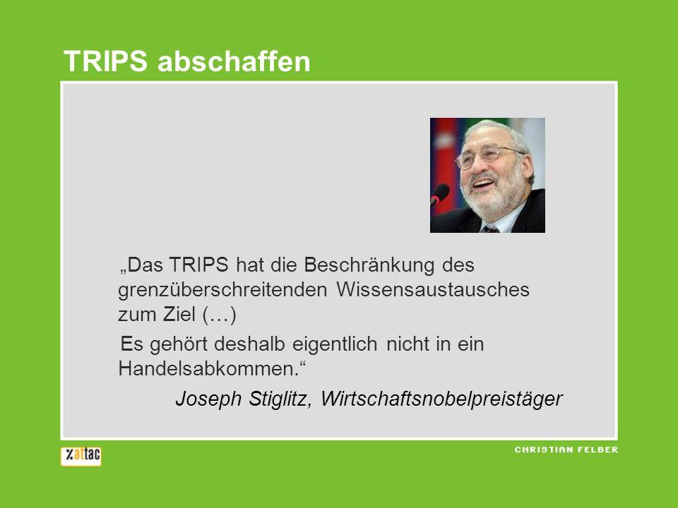 Das TRIPS hat die Beschränkung des grenzüberschreitenden Wissensaustausches zum Ziel (…) Es gehört deshalb eigentlich nicht in ein Handelsabkommen. Jo