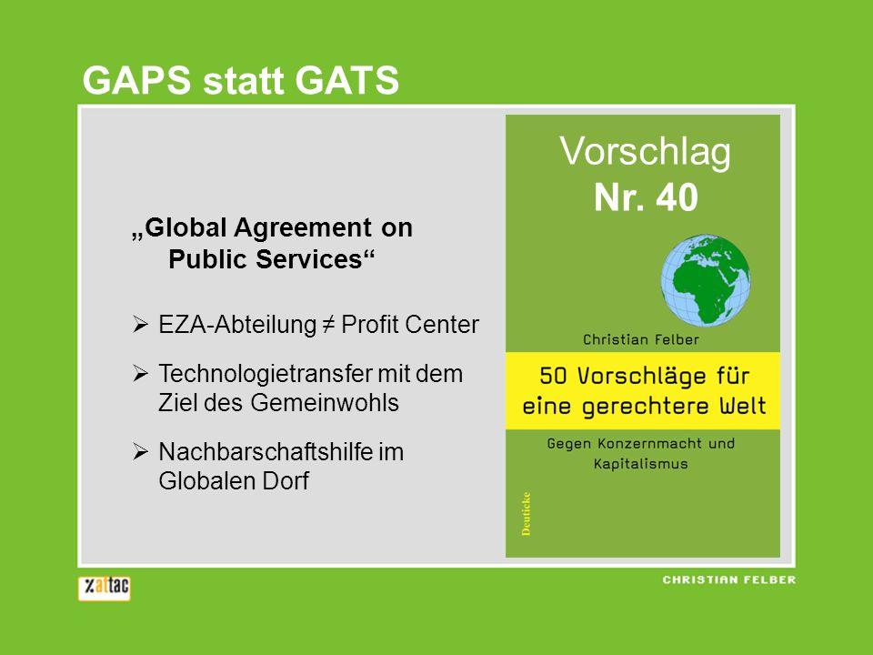 Global Agreement on Public Services EZA-Abteilung Profit Center Technologietransfer mit dem Ziel des Gemeinwohls Nachbarschaftshilfe im Globalen Dorf GAPS statt GATS Vorschlag Nr.