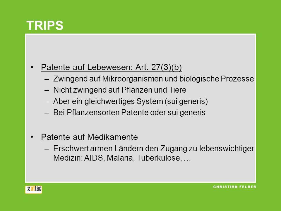 TRIPS Patente auf Lebewesen: Art. 27(3)(b) –Zwingend auf Mikroorganismen und biologische Prozesse –Nicht zwingend auf Pflanzen und Tiere –Aber ein gle