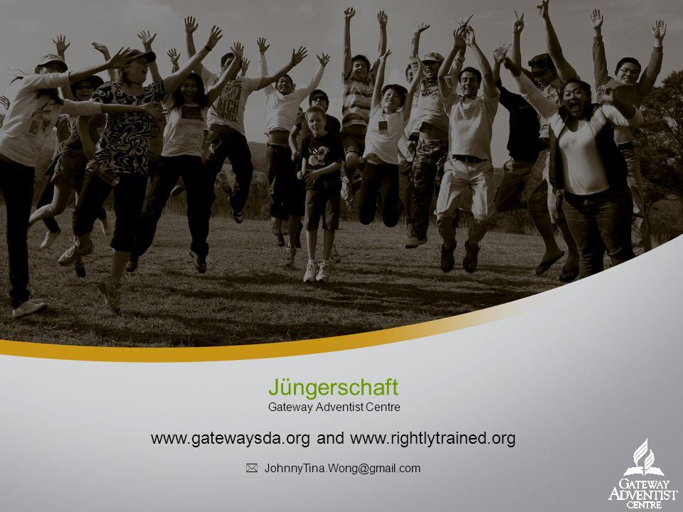 Jüngerschaft Gateway Adventist Centre www.gatewaysda.org and www.rightlytrained.org JohnnyTina.Wong@gmail.com