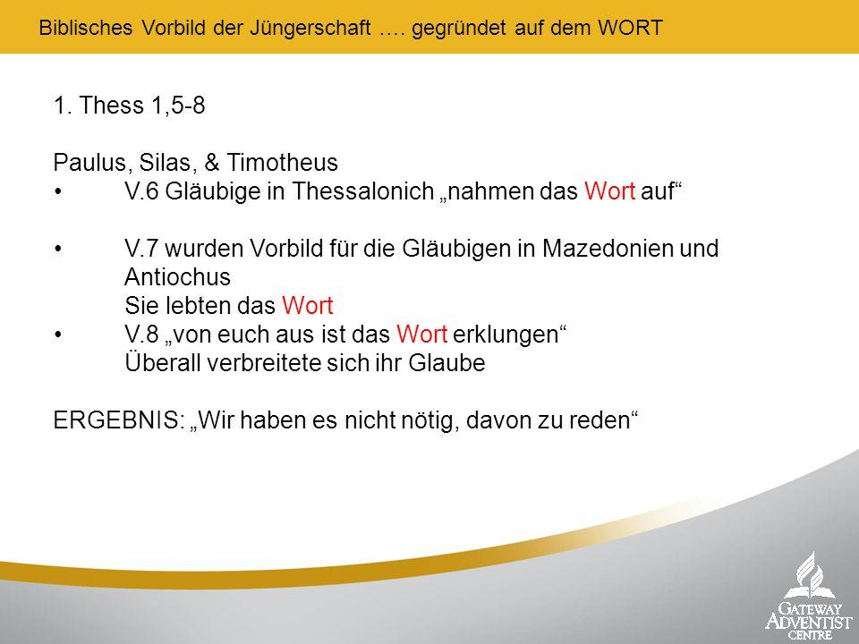 Biblisches Vorbild der Jüngerschaft …. gegründet auf dem WORT 1. Thess 1,5-8 Paulus, Silas, & Timotheus V.6 Gläubige in Thessalonich nahmen das Wort a