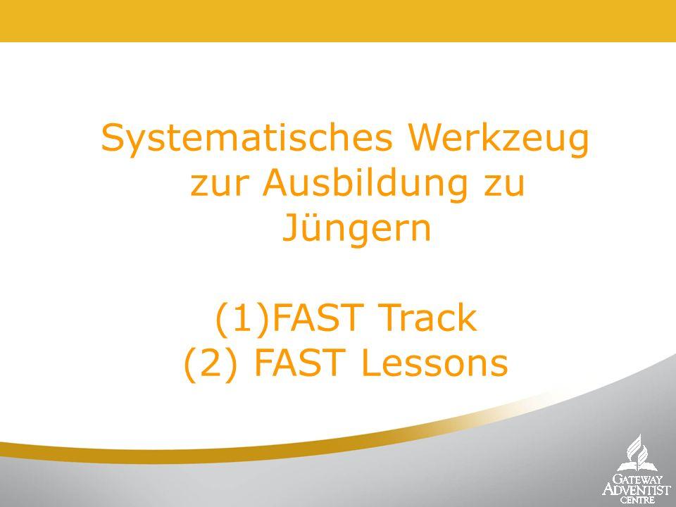 Systematisches Werkzeug zur Ausbildung zu Jüngern (1)FAST Track (2) FAST Lessons