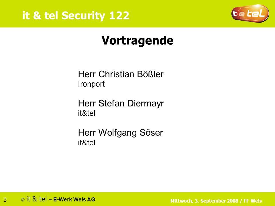 © it & tel – E-Werk Wels AG 3 Vortragende Herr Christian Bößler Ironport Herr Stefan Diermayr it&tel Herr Wolfgang Söser it&tel Mittwoch, 3. September