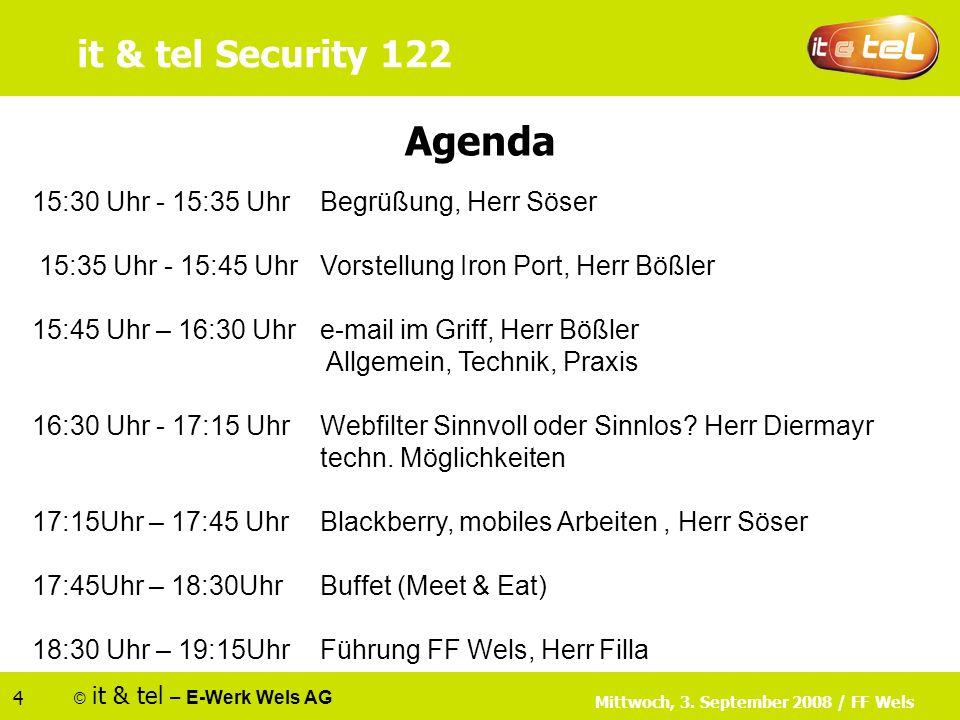 © it & tel – E-Werk Wels AG 4 Agenda 15:30 Uhr - 15:35 UhrBegrüßung, Herr Söser 15:35 Uhr - 15:45 Uhr Vorstellung Iron Port, Herr Bößler 15:45 Uhr – 16:30 Uhre-mail im Griff, Herr Bößler Allgemein, Technik, Praxis 16:30 Uhr - 17:15 UhrWebfilter Sinnvoll oder Sinnlos.