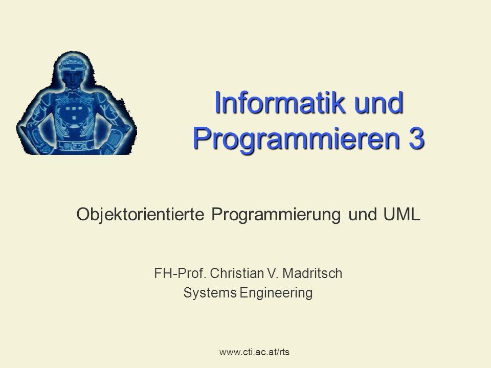 FH-Prof. Christian V. Madritsch Systems Engineering www.cti.ac.at/rts Informatik und Programmieren 3 Objektorientierte Programmierung und UML