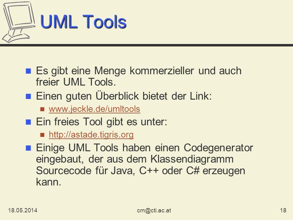 18.05.201418cm@cti.ac.at UML Tools Es gibt eine Menge kommerzieller und auch freier UML Tools. Einen guten Überblick bietet der Link: www.jeckle.de/um